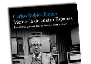 'Memoria de cuatro Españas', de Carlos Robles Piquer