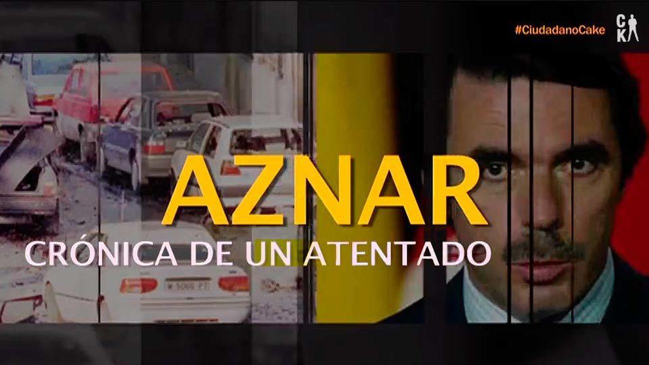 Ciudadano Cake: Aznar, crónica de un atentado