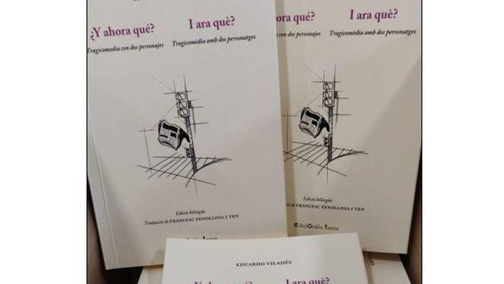 Eduardo Viladés publica ¿Y ahora qué?, tragicomedia en tres actos